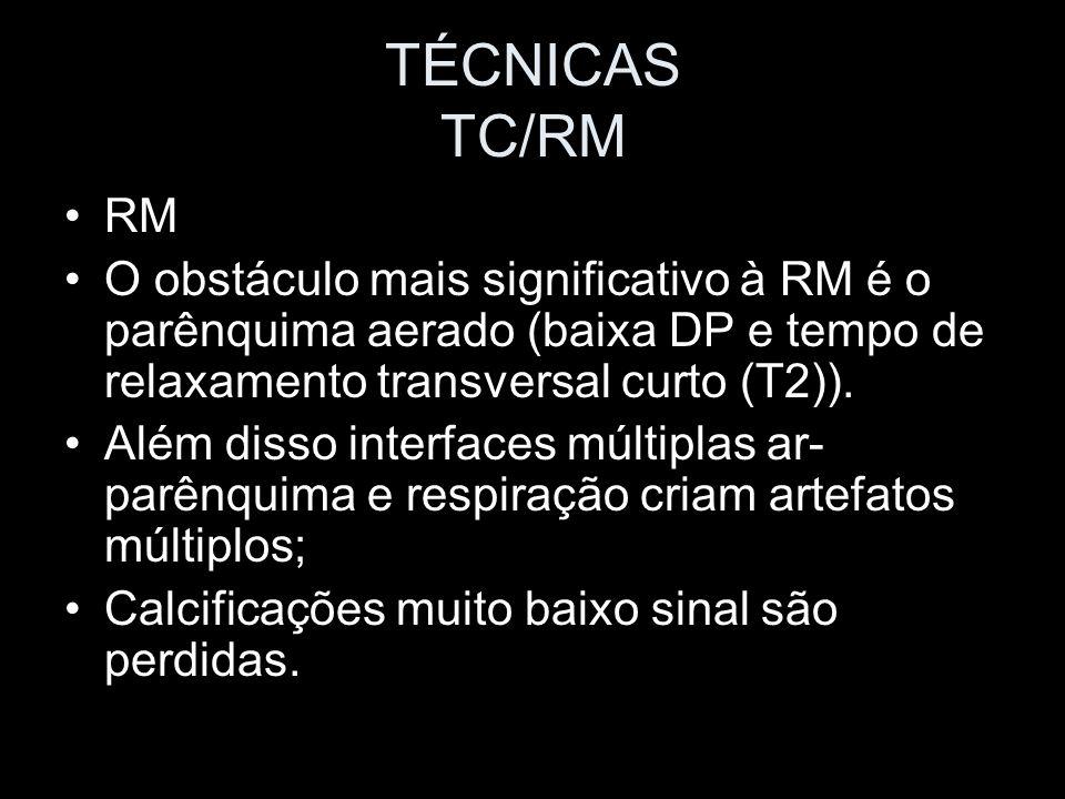 TÉCNICAS TC/RM RM O obstáculo mais significativo à RM é o parênquima aerado (baixa DP e tempo de relaxamento transversal curto (T2)). Além disso inter