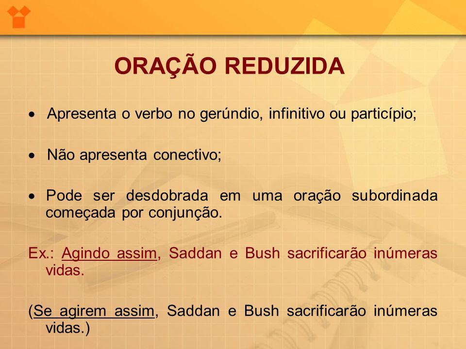 Apresenta o verbo no gerúndio, infinitivo ou particípio; Não apresenta conectivo; Pode ser desdobrada em uma oração subordinada começada por conjunção