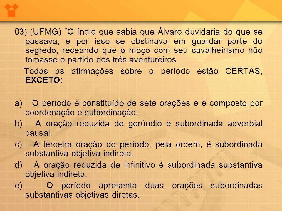 03) (UFMG) O índio que sabia que Álvaro duvidaria do que se passava, e por isso se obstinava em guardar parte do segredo, receando que o moço com seu