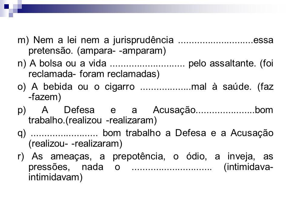 Complete com um dos verbos que estão entre parênteses; se ambos forem corretos, grife-os: a) 90% do STF..............................bem a Justiça. (