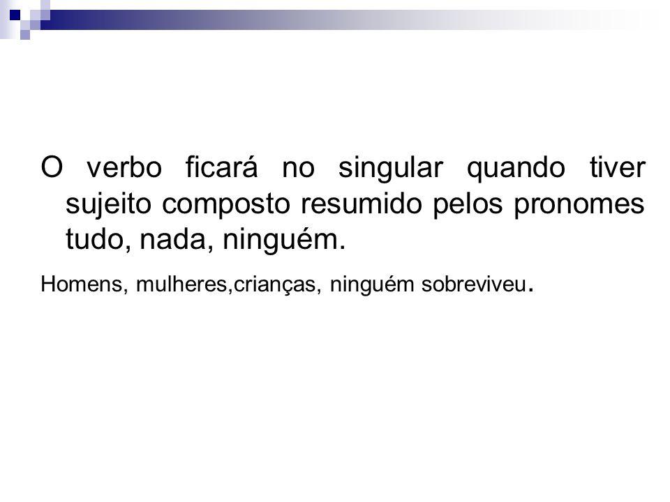b) Verbo Fazer O verbo fazer é impessoal quando empregado na indicação de tempo transcorrido (ou a transcorrer).