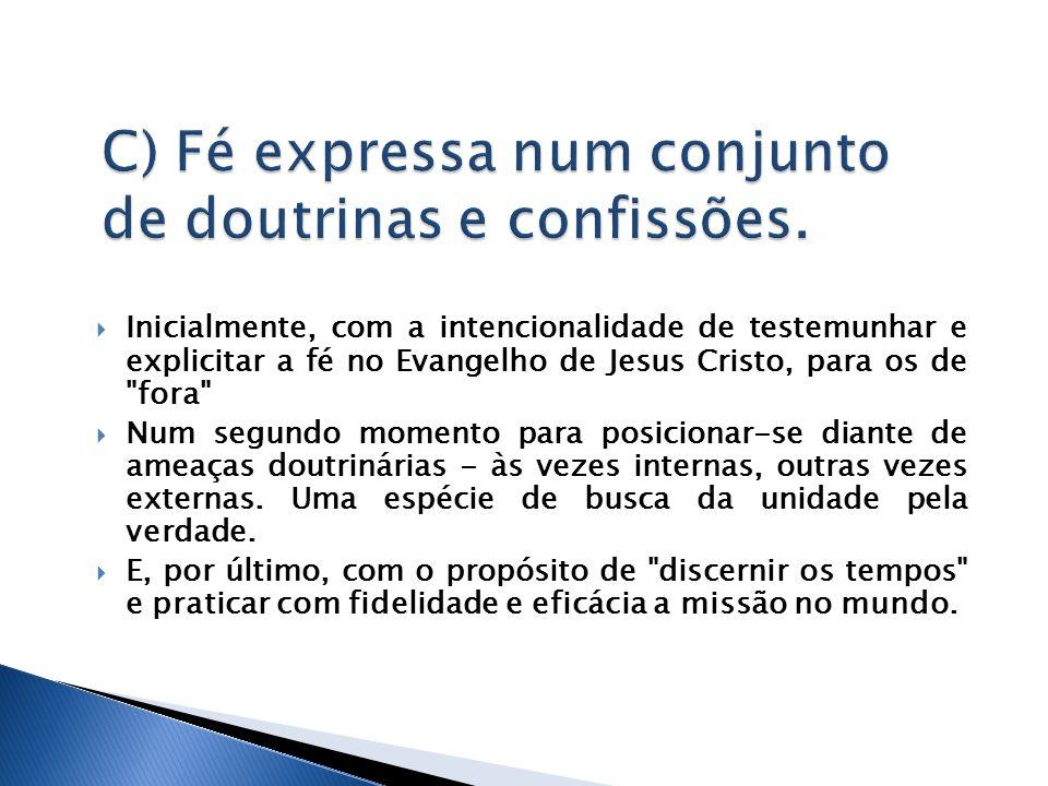 Inicialmente, com a intencionalidade de testemunhar e explicitar a fé no Evangelho de Jesus Cristo, para os de