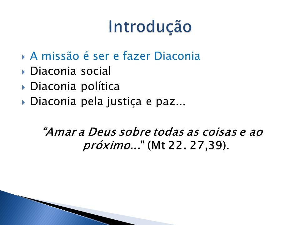 A missão é ser e fazer Diaconia Diaconia social Diaconia política Diaconia pela justiça e paz...