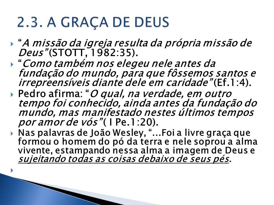 A missão da igreja resulta da própria missão de Deus (STOTT, 1982:35). Como também nos elegeu nele antes da fundação do mundo, para que fôssemos santo