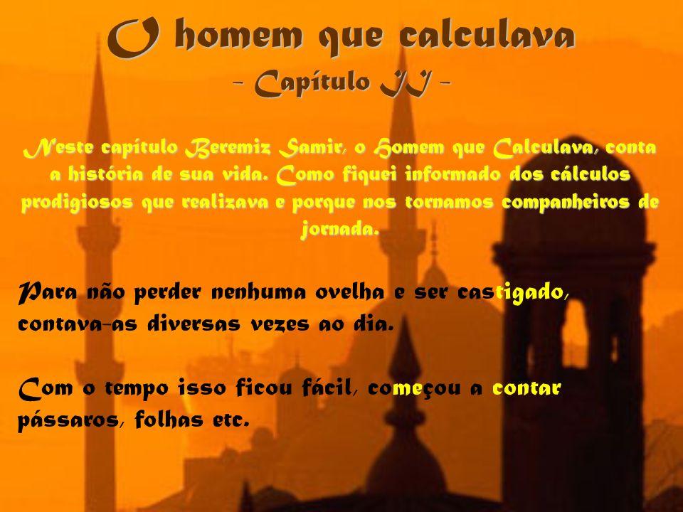 O homem que calculava - Capítulo II - Neste capítulo Beremiz Samir, o Homem que Calculava, conta a história de sua vida. Como fiquei informado dos cál