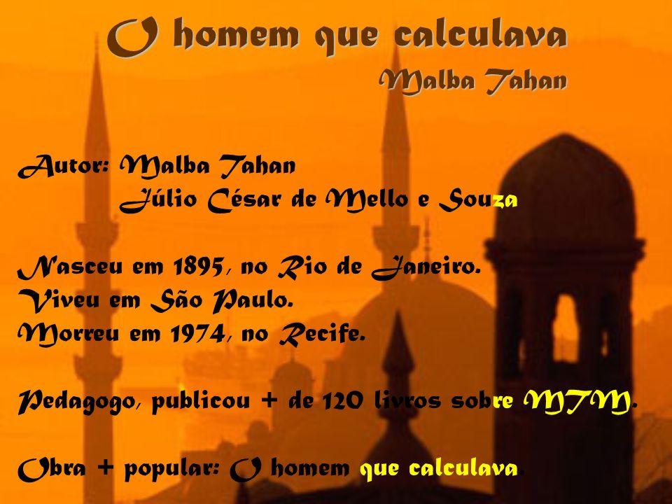 O homem que calculava Malba Tahan Autor: Malba Tahan Júlio César de Mello e Souza Nasceu em 1895, no Rio de Janeiro. Viveu em São Paulo. Morreu em 197