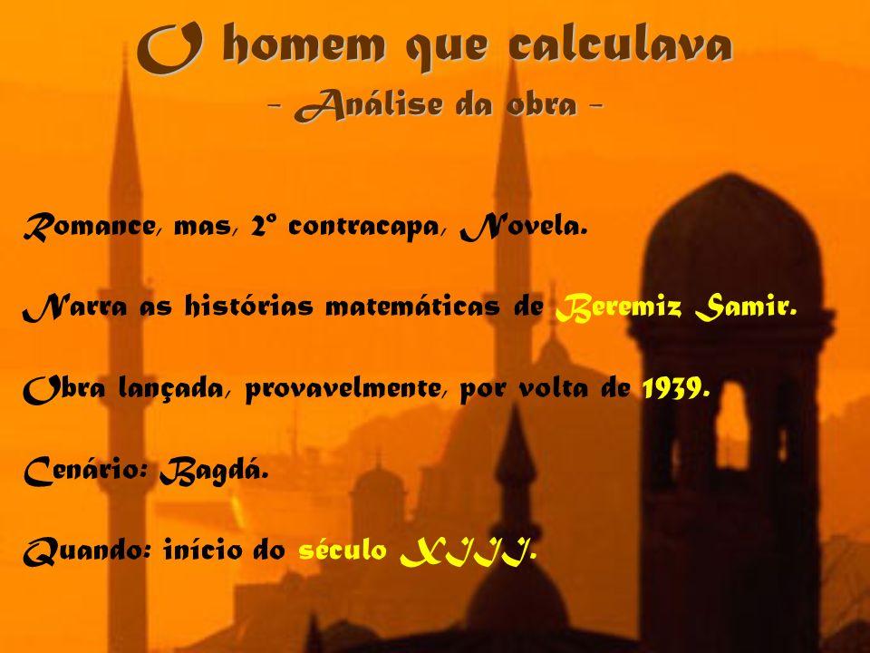 O homem que calculava - Análise da obra - Romance, mas, 2º contracapa, Novela. Narra as histórias matemáticas de Beremiz Samir. Obra lançada, provavel