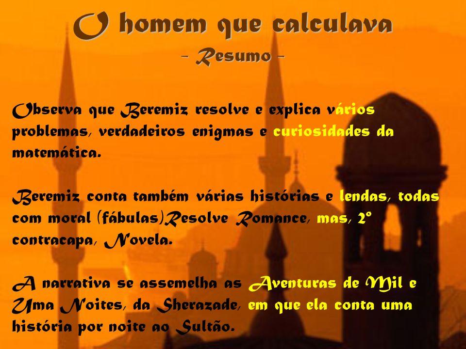 O homem que calculava - Resumo - Observa que Beremiz resolve e explica vários problemas, verdadeiros enigmas e curiosidades da matemática. Beremiz con