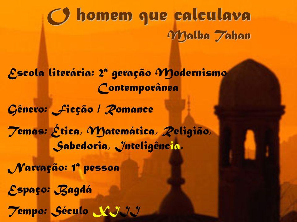 O homem que calculava Malba Tahan Escola literária: 2ª geração Modernismo Contemporânea Gênero: Ficção / Romance Temas: Ética, Matemática, Religião, S