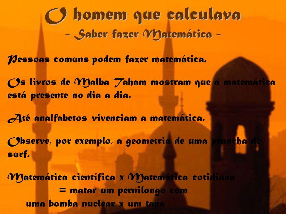O homem que calculava - Saber fazer Matemática - Pessoas comuns podem fazer matemática. Os livros de Malba Taham mostram que a matemática está present