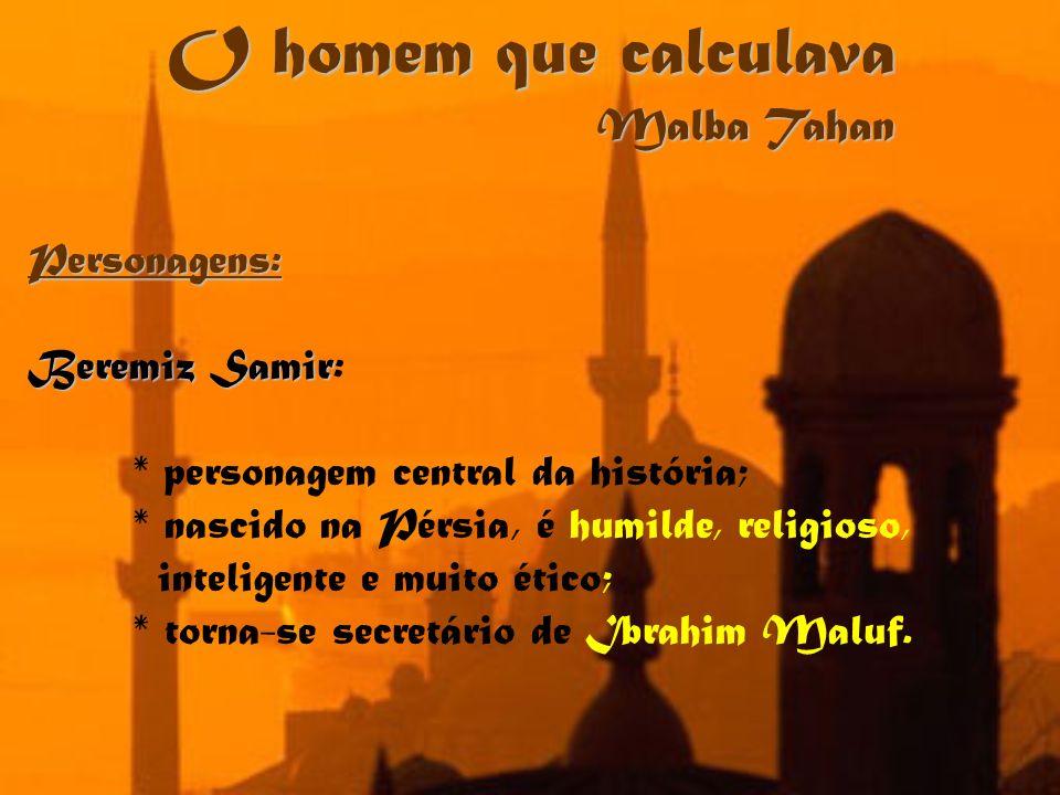 O homem que calculava Malba Tahan Personagens: Beremiz Samir Beremiz Samir: * personagem central da história; * nascido na Pérsia, é humilde, religios