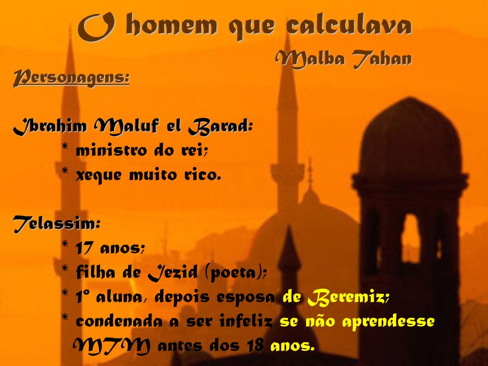 Personagens: Iezid-Abdul-Hamid Iezid-Abdul-Hamid: * xeque, poeta, pai de Telassim; * confidente do Califa Al-Motacém.