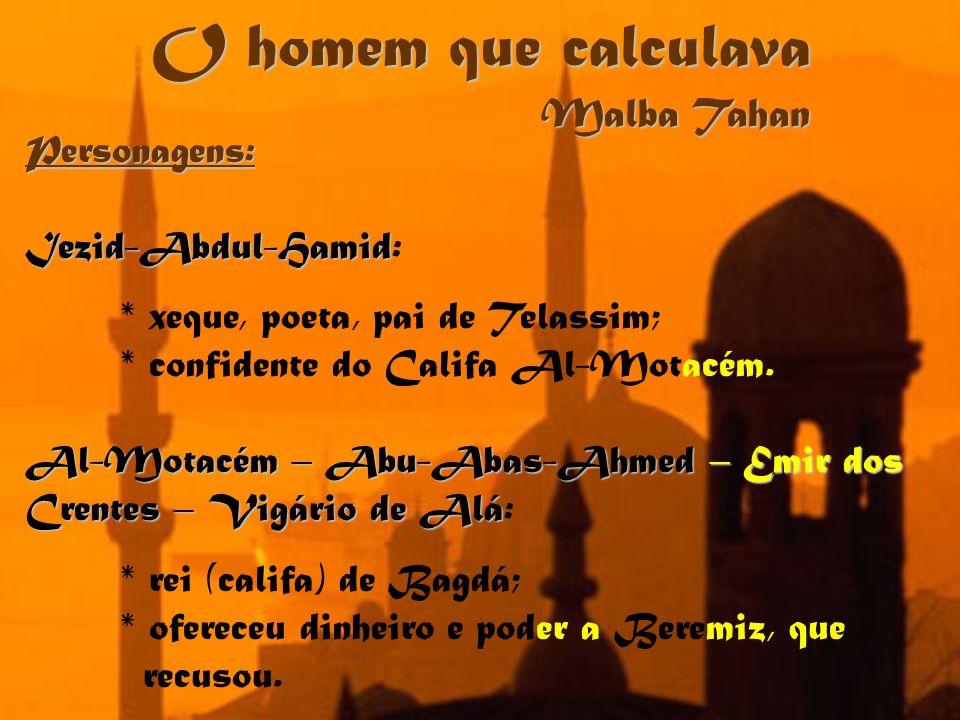 Personagens: Iezid-Abdul-Hamid Iezid-Abdul-Hamid: * xeque, poeta, pai de Telassim; * confidente do Califa Al-Motacém. Al-Motacém – Abu-Abas-Ahmed – Em