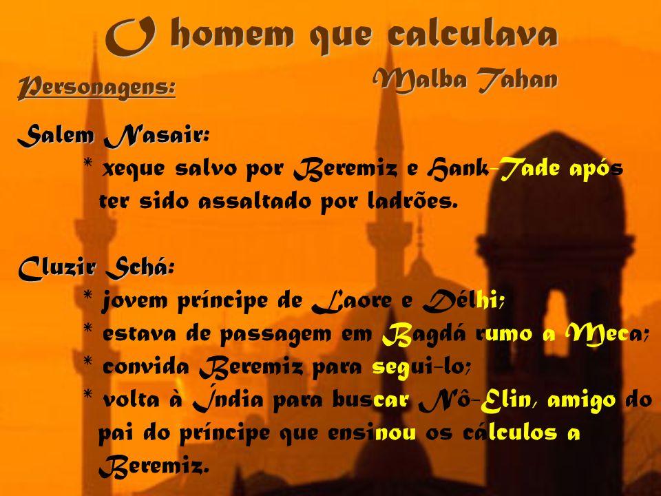 O homem que calculava Malba Tahan Personagens: Salem Nasair Salem Nasair: * xeque salvo por Beremiz e Hank-Tade após ter sido assaltado por ladrões. C