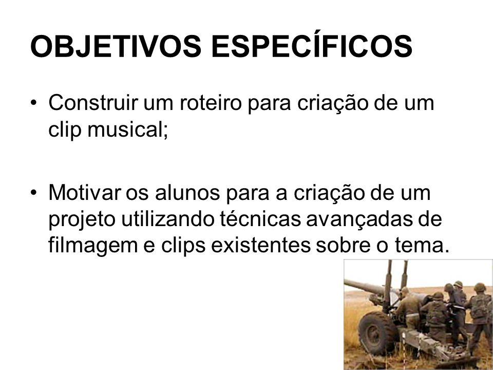 OBJETIVOS ESPECÍFICOS Construir um roteiro para criação de um clip musical; Motivar os alunos para a criação de um projeto utilizando técnicas avançad