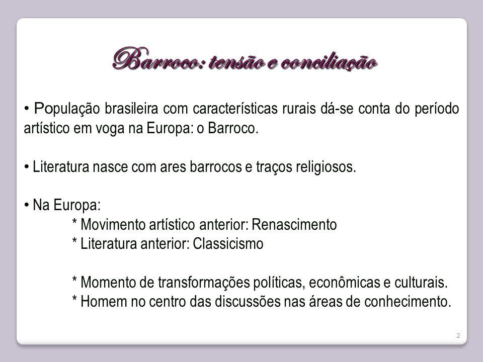 Barroco: tensão e conciliação Po pulação brasileira com características rurais dá-se conta do período artístico em voga na Europa: o Barroco. Literatu