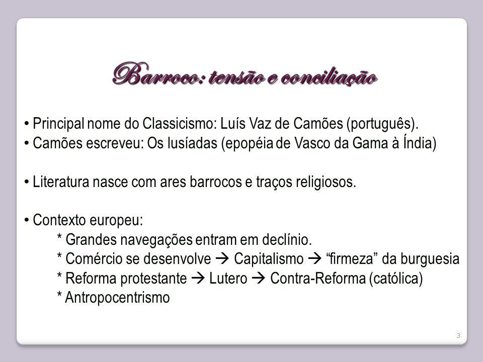 Barroco: tensão e conciliação Principal nome do Classicismo: Luís Vaz de Camões (português). Camões escreveu: Os lusíadas (epopéia de Vasco da Gama à