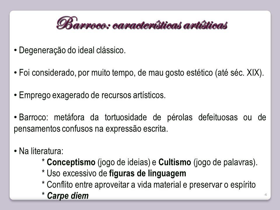 Barroco: características artísticas Degeneração do ideal clássico. Foi considerado, por muito tempo, de mau gosto estético (até séc. XIX). Emprego exa