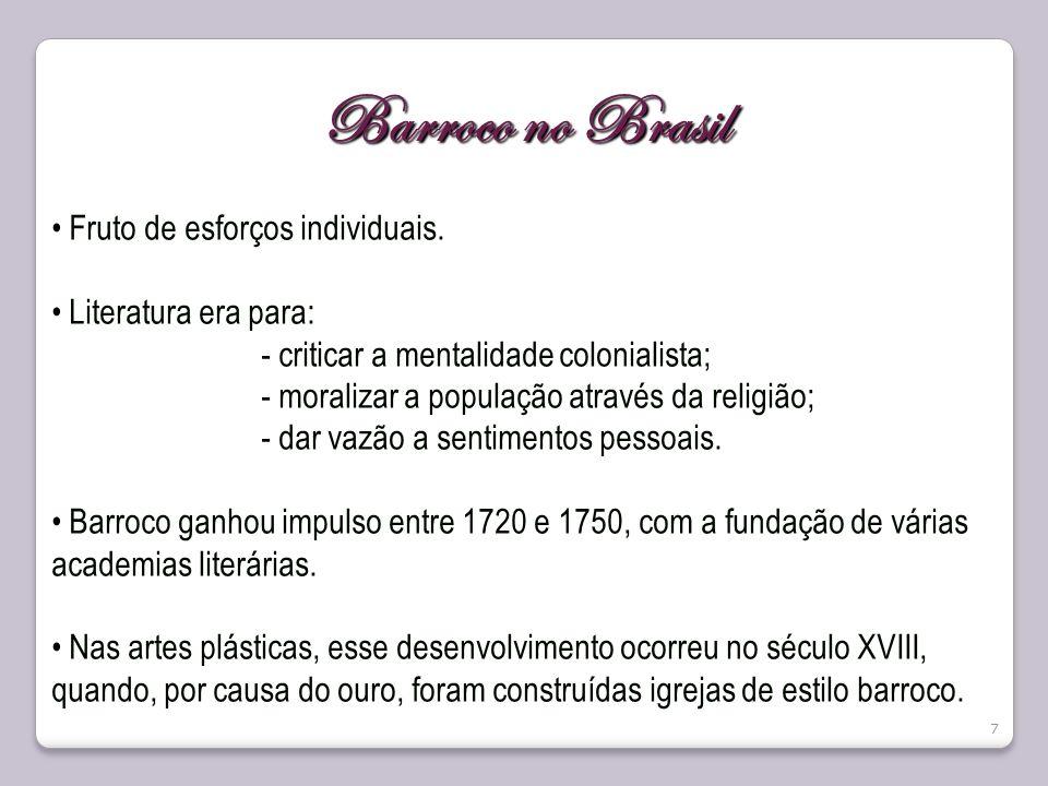 7 Barroco no Brasil Fruto de esforços individuais. Literatura era para: - criticar a mentalidade colonialista; - moralizar a população através da reli