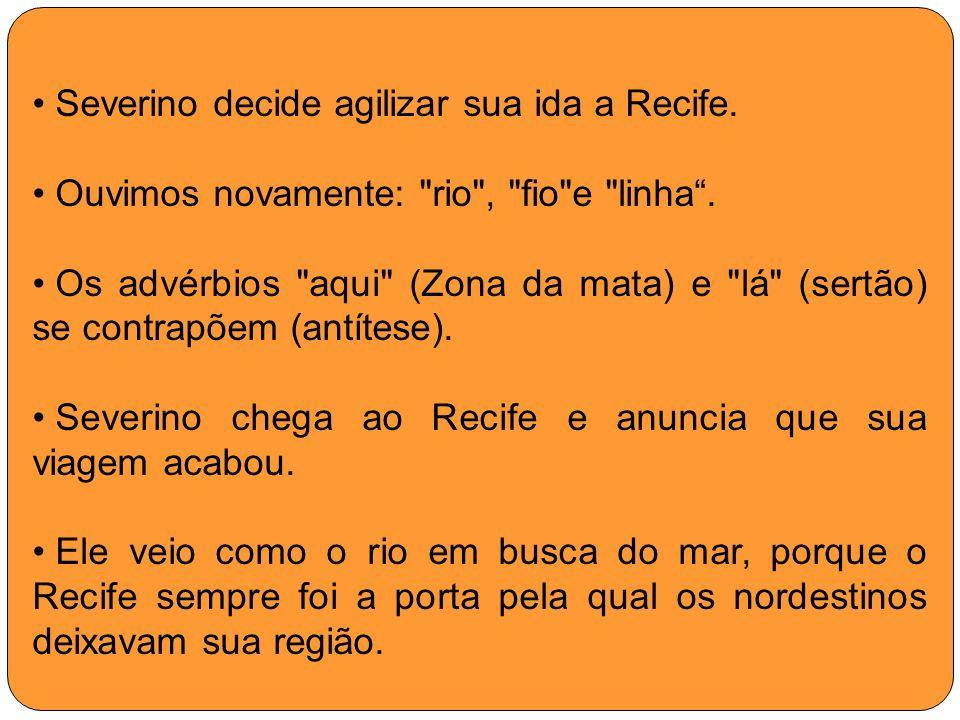 Severino decide agilizar sua ida a Recife. Ouvimos novamente: