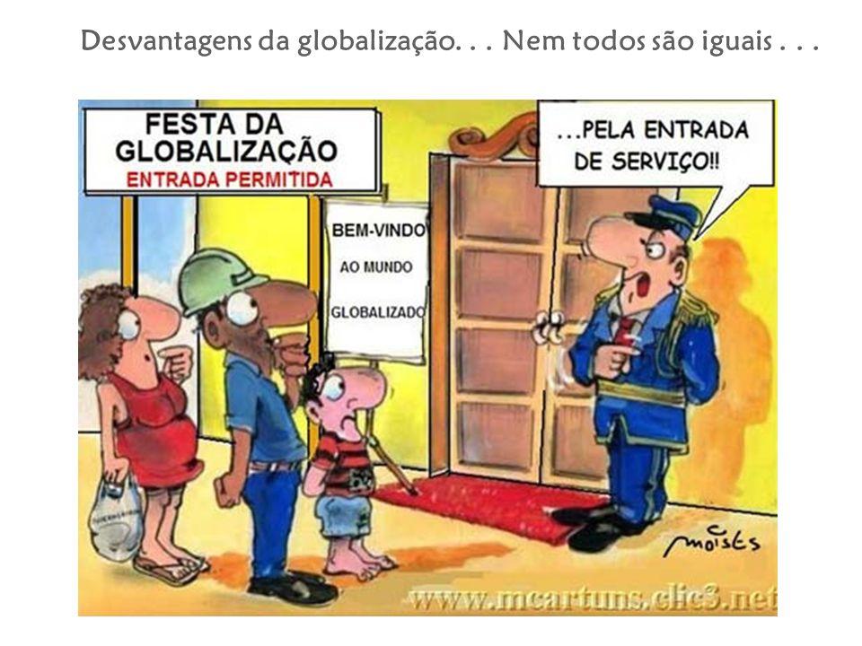 Desvantagens da globalização... Nem todos são iguais...