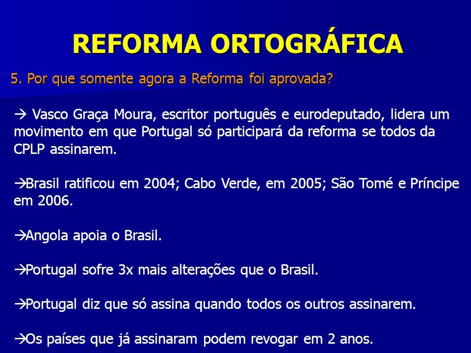 REFORMA ORTOGRÁFICA 5. Por que somente agora a Reforma foi aprovada? Vasco Graça Moura, escritor português e eurodeputado, lidera um movimento em que