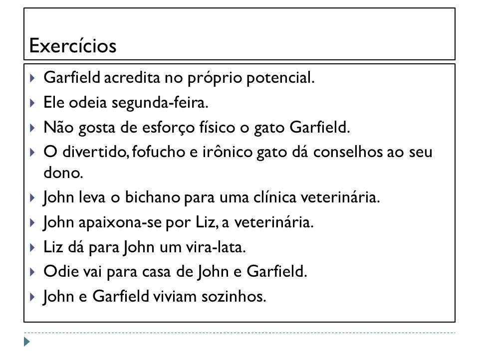 Exercícios Garfield acredita no próprio potencial. Ele odeia segunda-feira. Não gosta de esforço físico o gato Garfield. O divertido, fofucho e irônic