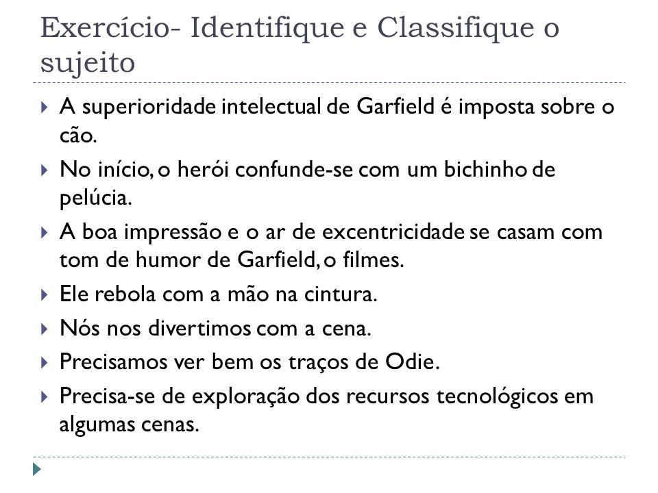 Exercício- Identifique e Classifique o sujeito A superioridade intelectual de Garfield é imposta sobre o cão. No início, o herói confunde-se com um bi