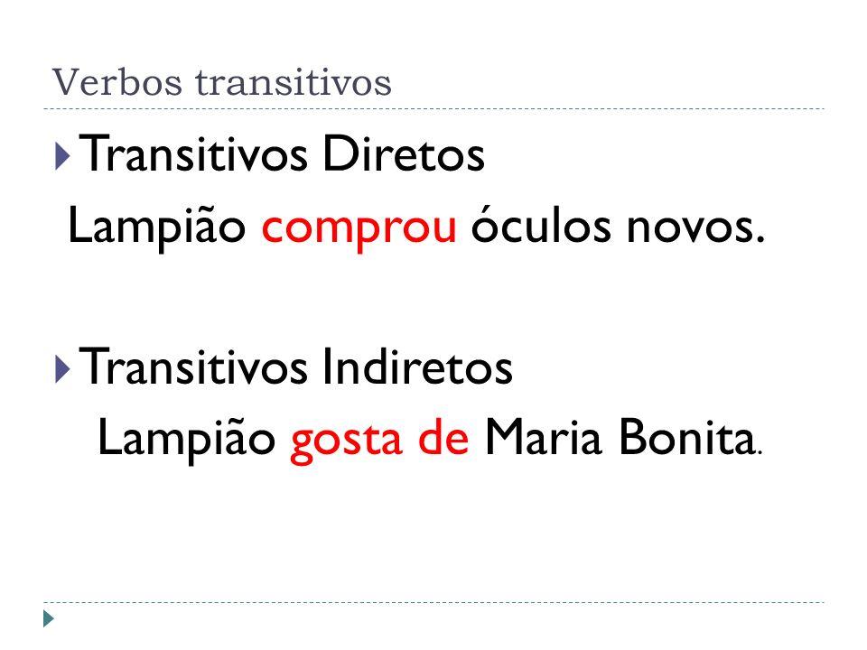 Verbos transitivos Transitivos Diretos Lampião comprou óculos novos.