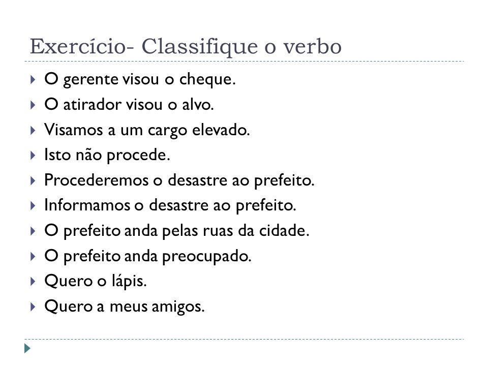 Exercício- Classifique o verbo O gerente visou o cheque.