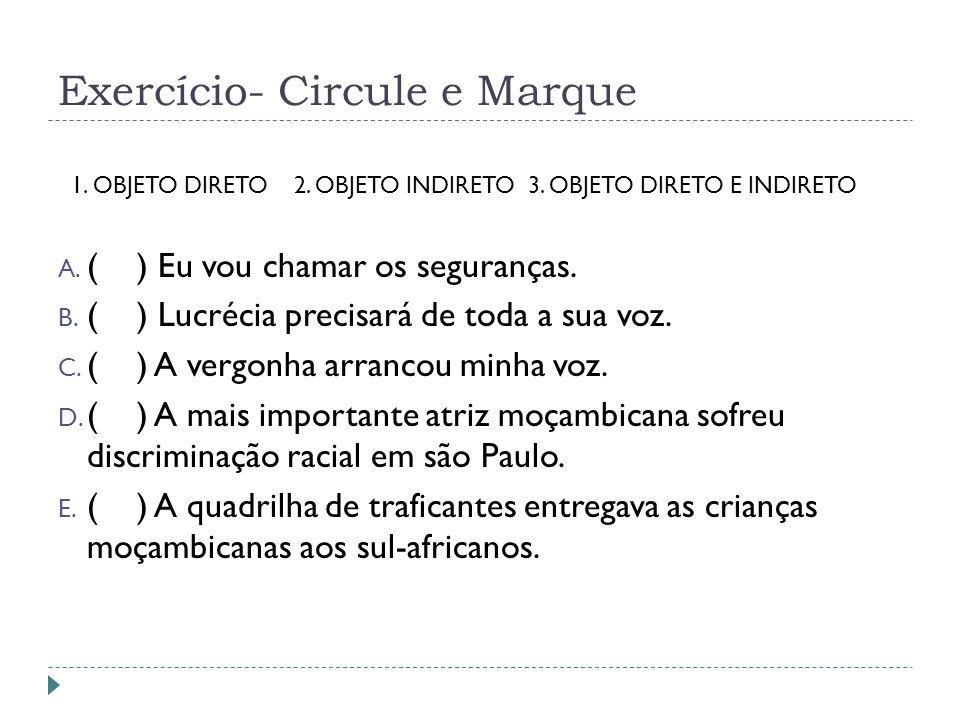 Exercício- Circule e Marque 1.OBJETO DIRETO 2. OBJETO INDIRETO 3.