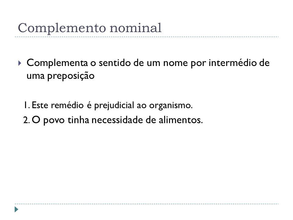 Complemento nominal Complementa o sentido de um nome por intermédio de uma preposição 1.