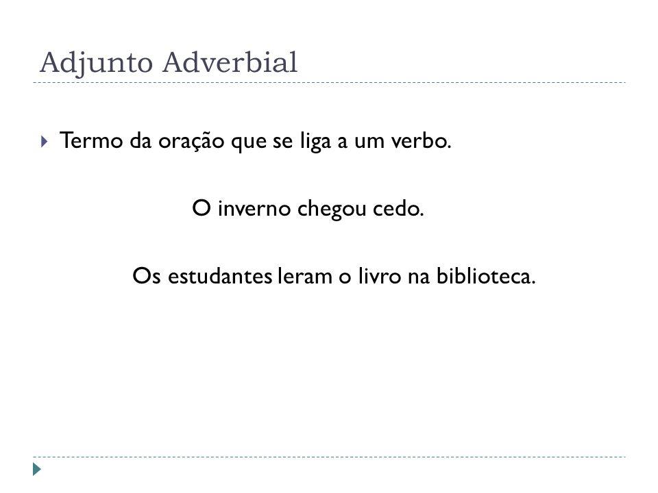 Adjunto Adverbial Termo da oração que se liga a um verbo.