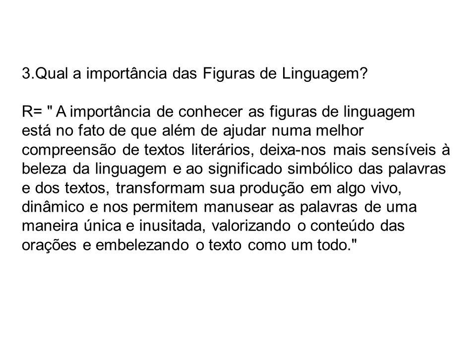3.Qual a importância das Figuras de Linguagem? R=