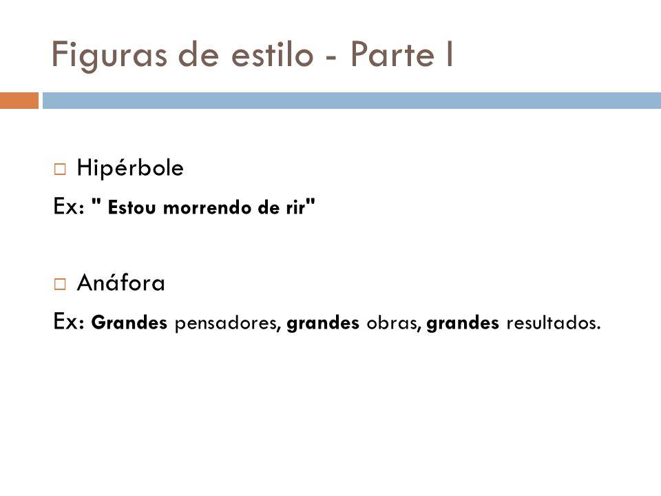 Figuras de estilo - Parte I Hipérbole Ex: