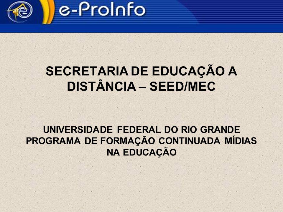 SECRETARIA DE EDUCAÇÃO A DISTÂNCIA – SEED/MEC UNIVERSIDADE FEDERAL DO RIO GRANDE PROGRAMA DE FORMAÇÃO CONTINUADA MÍDIAS NA EDUCAÇÃO