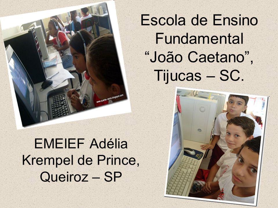 EMEIEF Adélia Krempel de Prince, Queiroz – SP Escola de Ensino Fundamental João Caetano, Tijucas – SC.