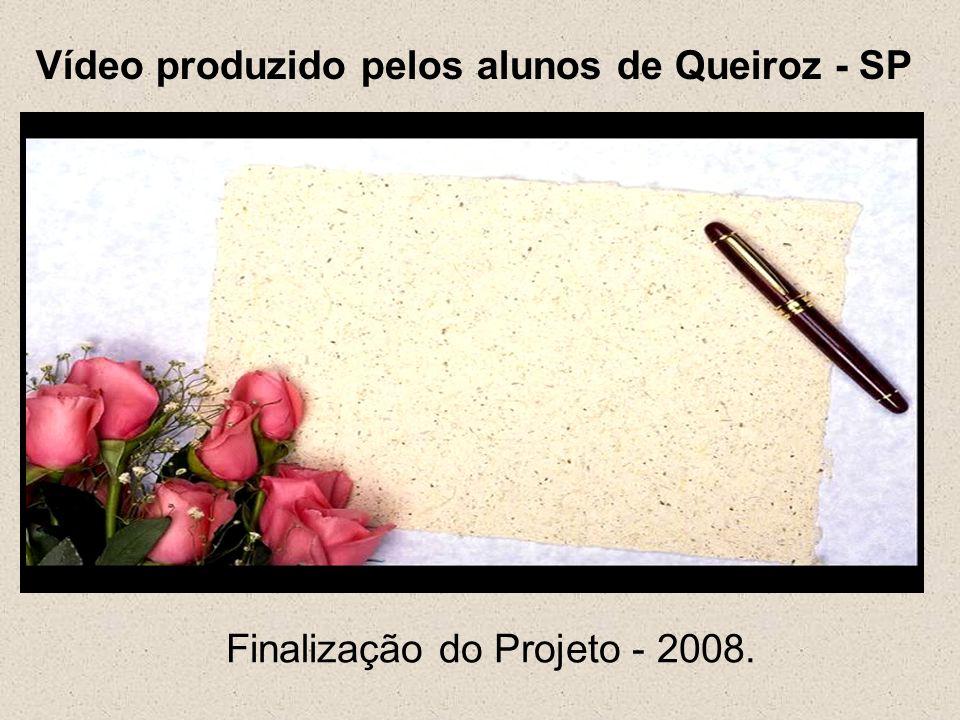 Finalização do Projeto - 2008. Vídeo produzido pelos alunos de Queiroz - SP