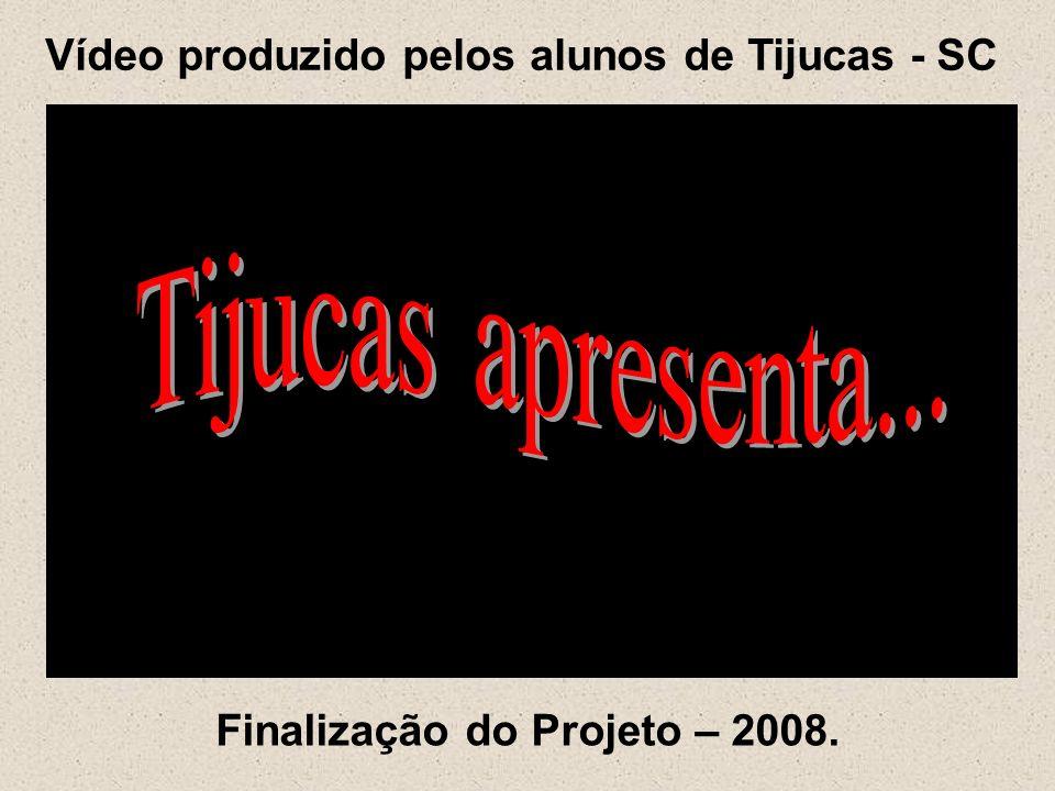Finalização do Projeto – 2008. Vídeo produzido pelos alunos de Tijucas - SC