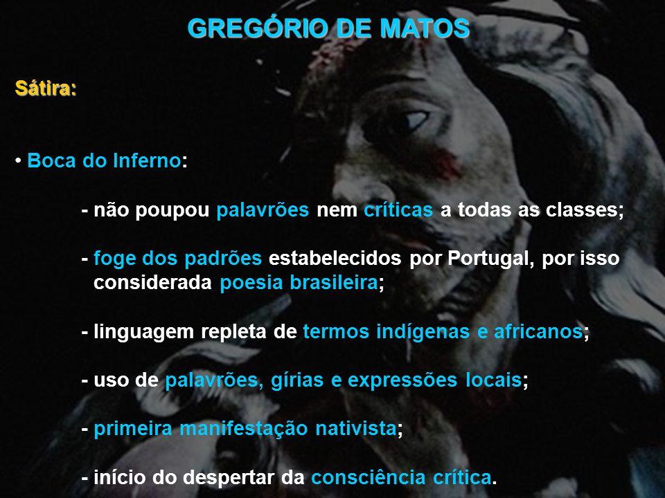 GREGÓRIO DE MATOS Sátira: Boca do Inferno: - não poupou palavrões nem críticas a todas as classes; - foge dos padrões estabelecidos por Portugal, por