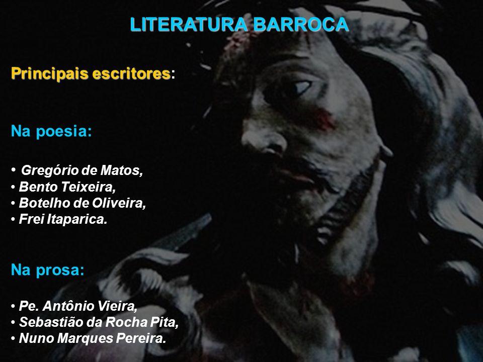 LITERATURA BARROCA Principais escritores Principais escritores: Na poesia: Gregório de Matos, Bento Teixeira, Botelho de Oliveira, Frei Itaparica. Na