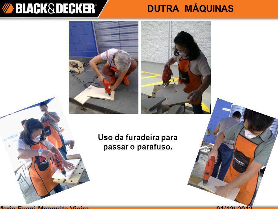 Maria Evani Mesquita Vieira01/12/ 2012 DUTRA MÁQUINAS Uso da furadeira para passar o parafuso.