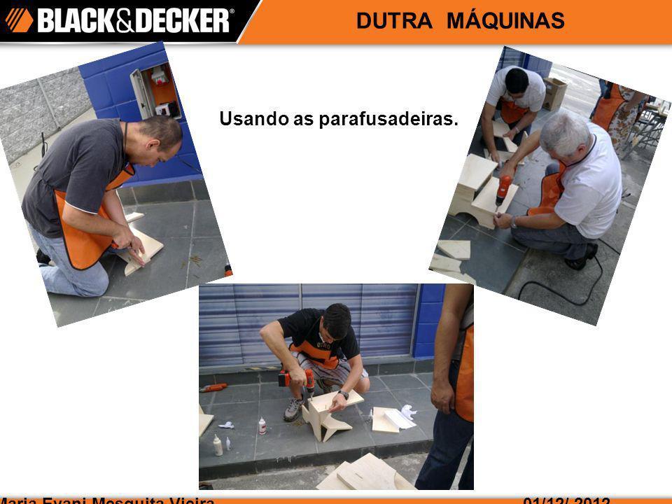 Maria Evani Mesquita Vieira01/12/ 2012 DUTRA MÁQUINAS Usando as parafusadeiras.