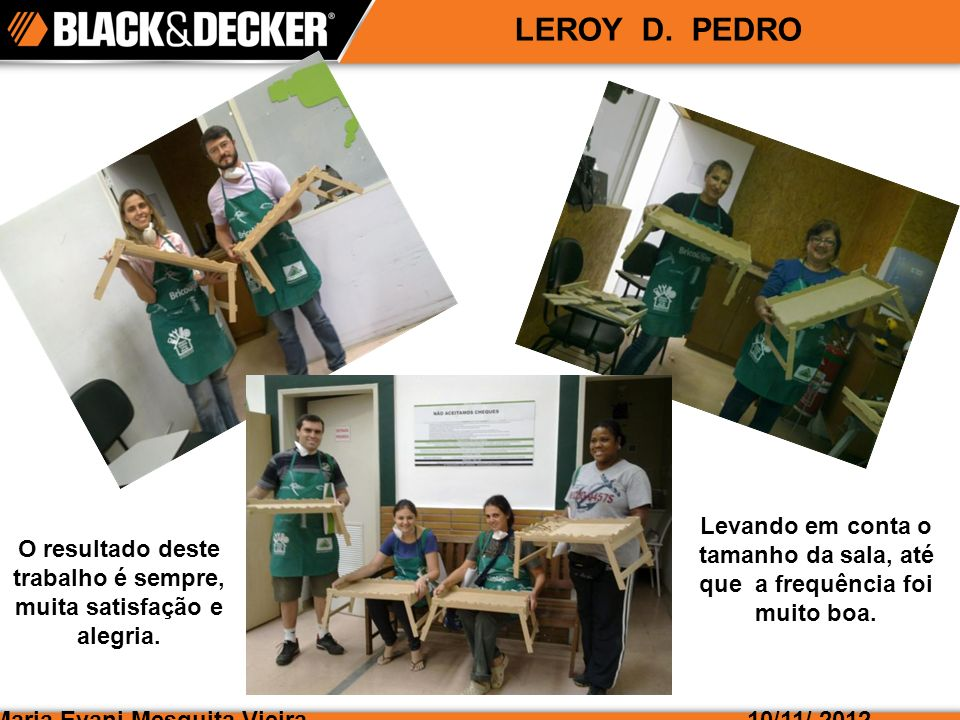 Maria Evani Mesquita Vieira10/11/ 2012 LEROY D. PEDRO O resultado deste trabalho é sempre, muita satisfação e alegria. Levando em conta o tamanho da s