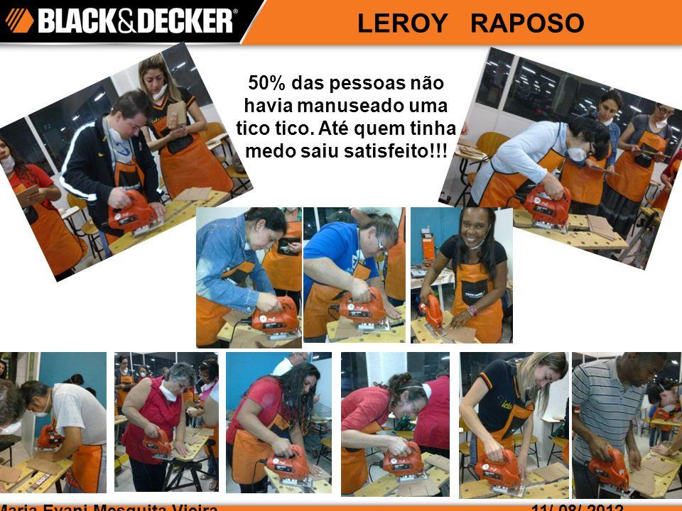 Maria Evani Mesquita Vieira LEROY RAPOSO 11/ 08/ 2012 50% das pessoas não havia manuseado uma tico tico.