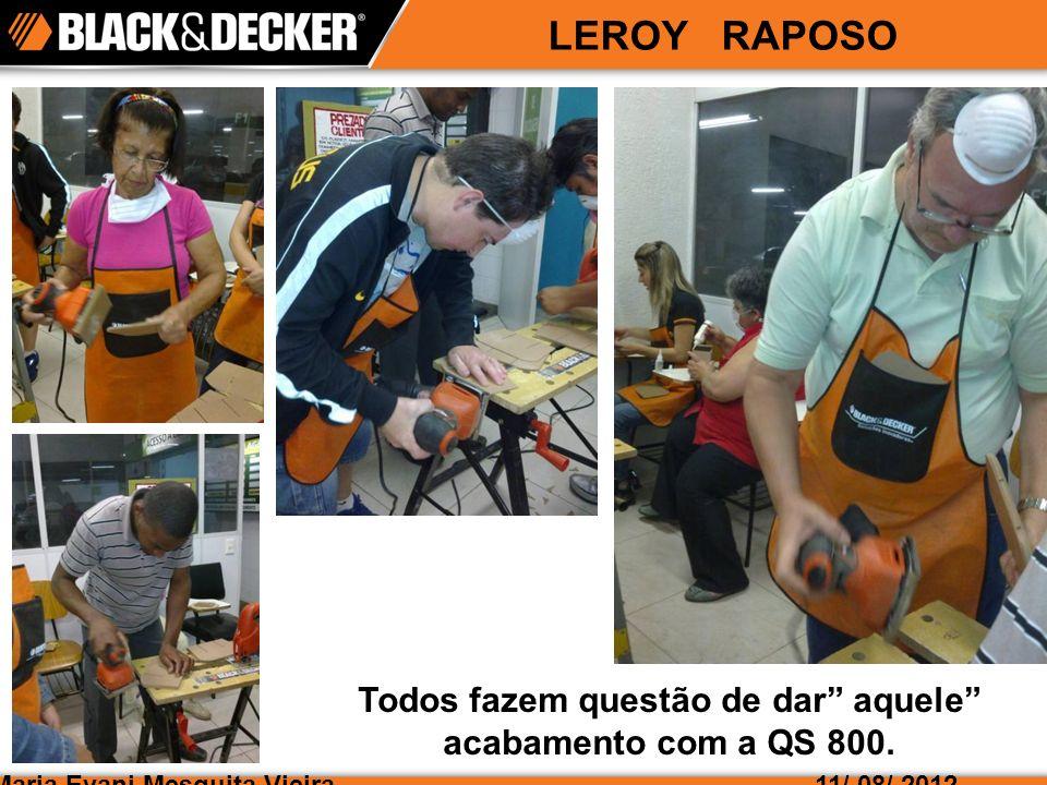 Maria Evani Mesquita Vieira LEROY RAPOSO 11/ 08/ 2012 Todos fazem questão de dar aquele acabamento com a QS 800.