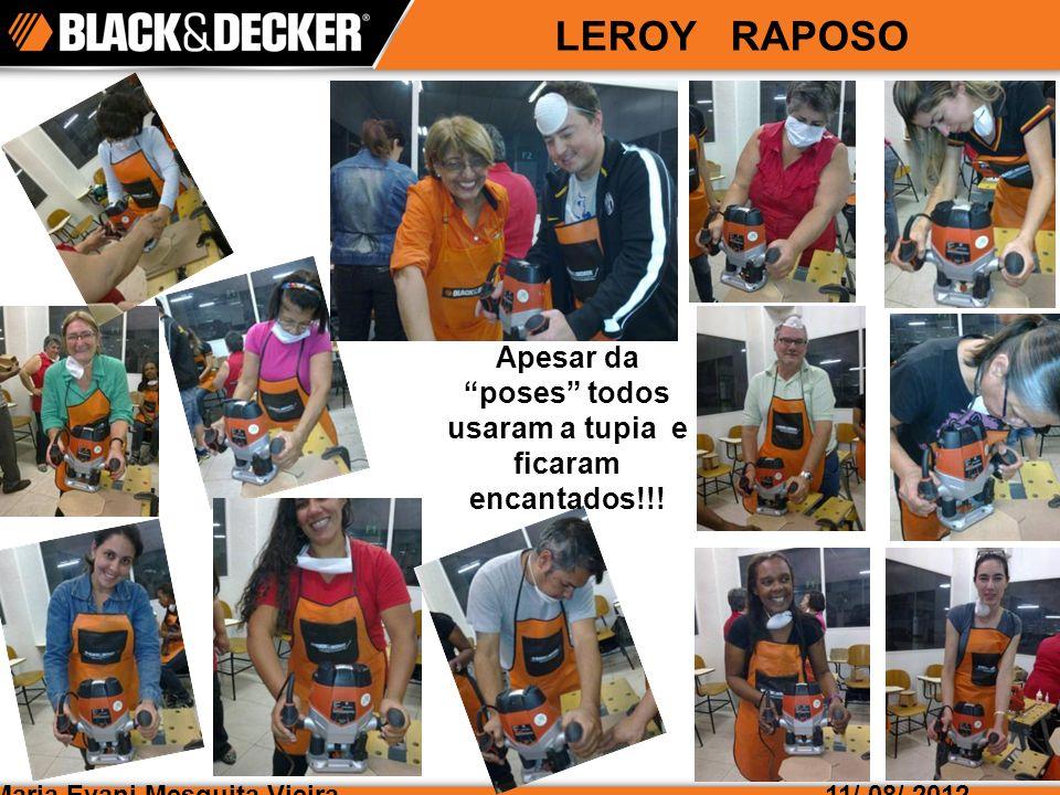 Maria Evani Mesquita Vieira LEROY RAPOSO 11/ 08/ 2012 Apesar da poses todos usaram a tupia e ficaram encantados!!!