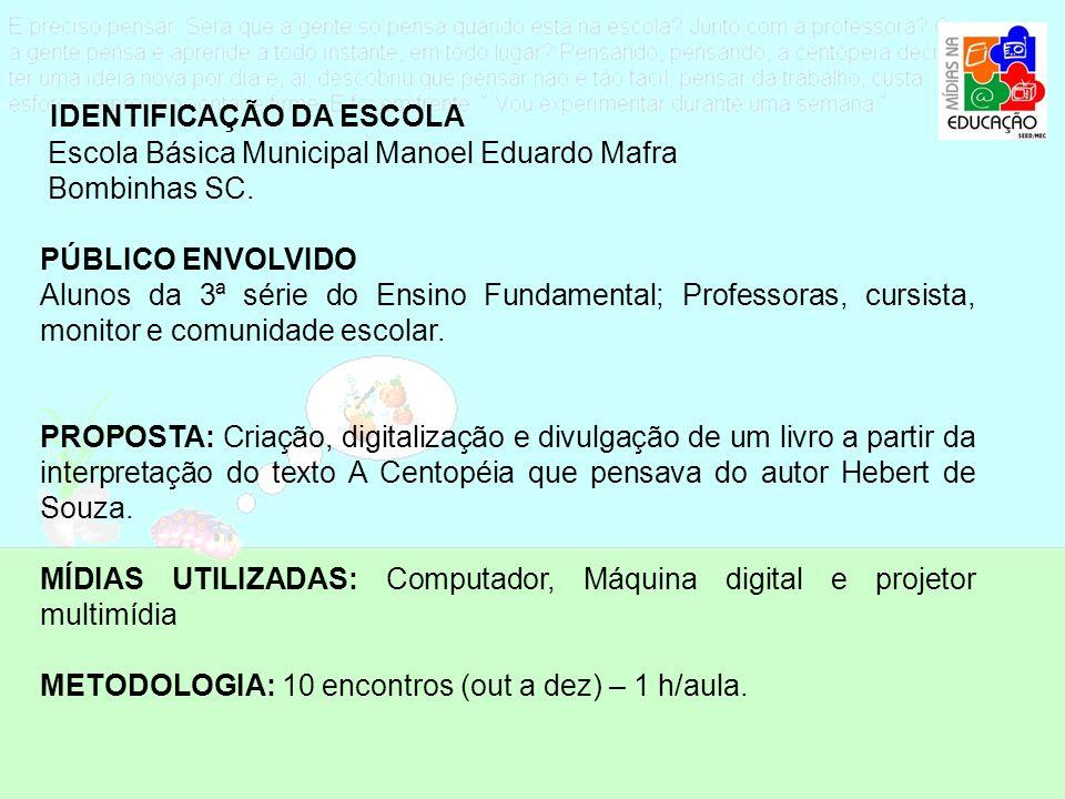 IDENTIFICAÇÃO DA ESCOLA Escola Básica Municipal Manoel Eduardo Mafra Bombinhas SC. PÚBLICO ENVOLVIDO Alunos da 3ª série do Ensino Fundamental; Profess