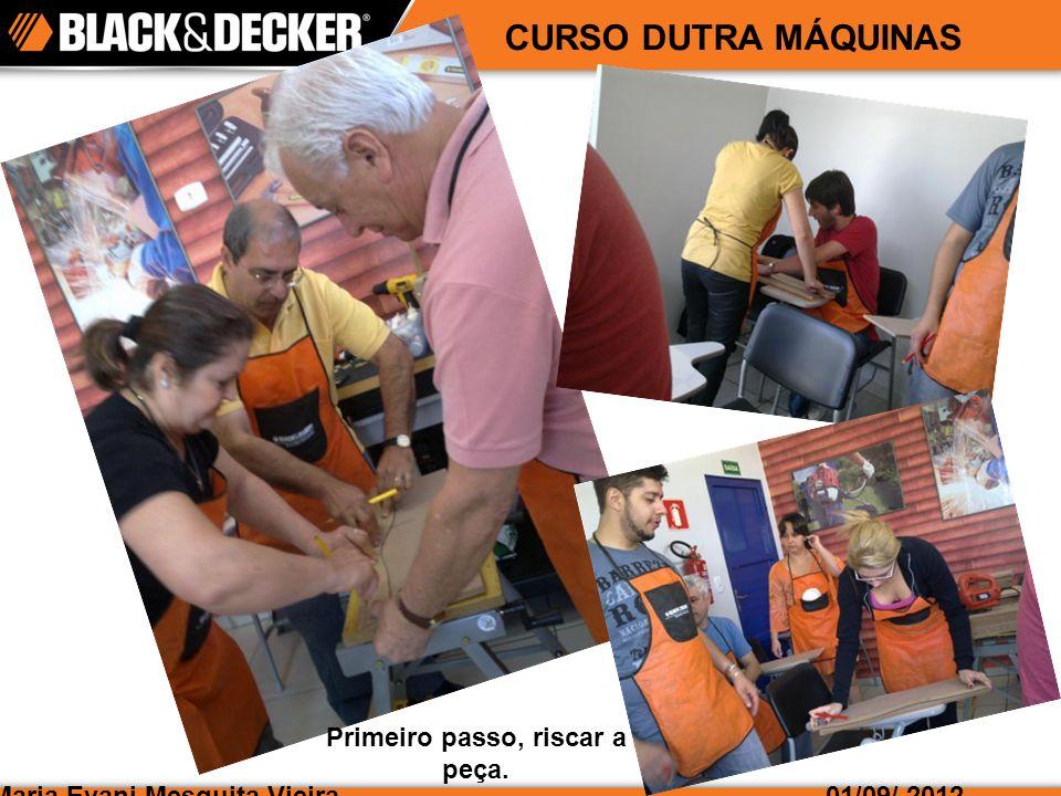 Maria Evani Mesquita Vieira01/09/ 2012 CURSO DUTRA MÁQUINAS Para fazer esta peça usamos várias ferramentas: a tico tico...