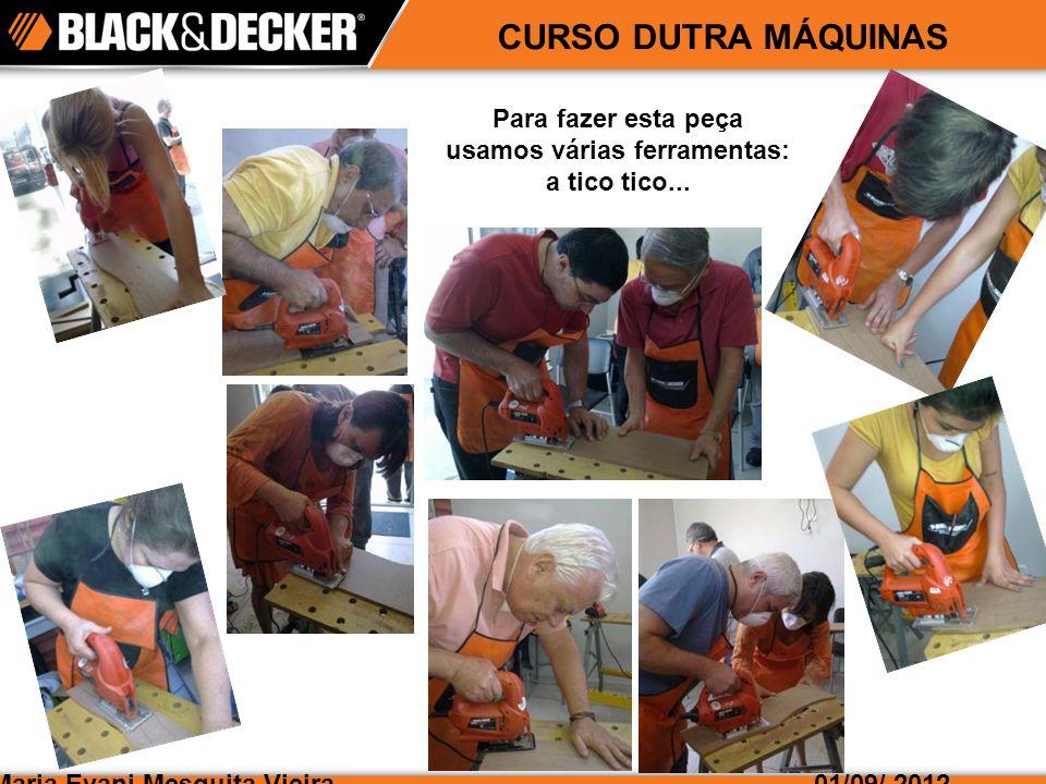 Maria Evani Mesquita Vieira01/09/ 2012 CURSO DUTRA MÁQUINAS...a furadeira para furar e escarear,